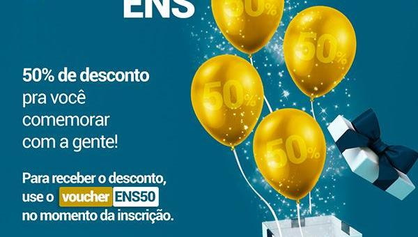 COMEMORE O ANIVERSARIO DA ENS COM 50% OFF!
