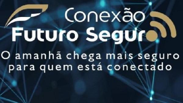 DF RECEBE CONEXÃO FUTURO SEGURO NESTA 4ª FEIRA