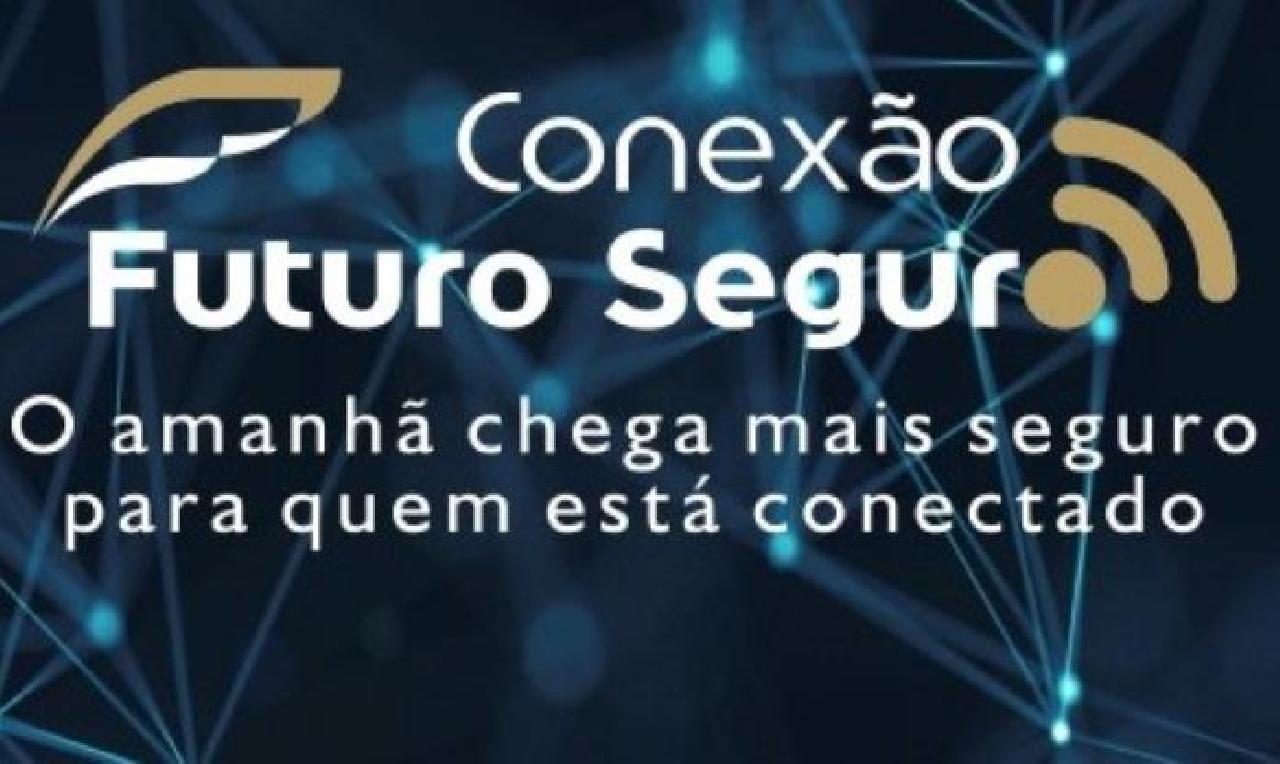 VEJA AS PRÓXIMAS ETAPAS DO CONEXÃO FUTURO SEGURO